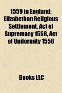Elizabethan Settlement Act of Supremacy Act of Uniformity